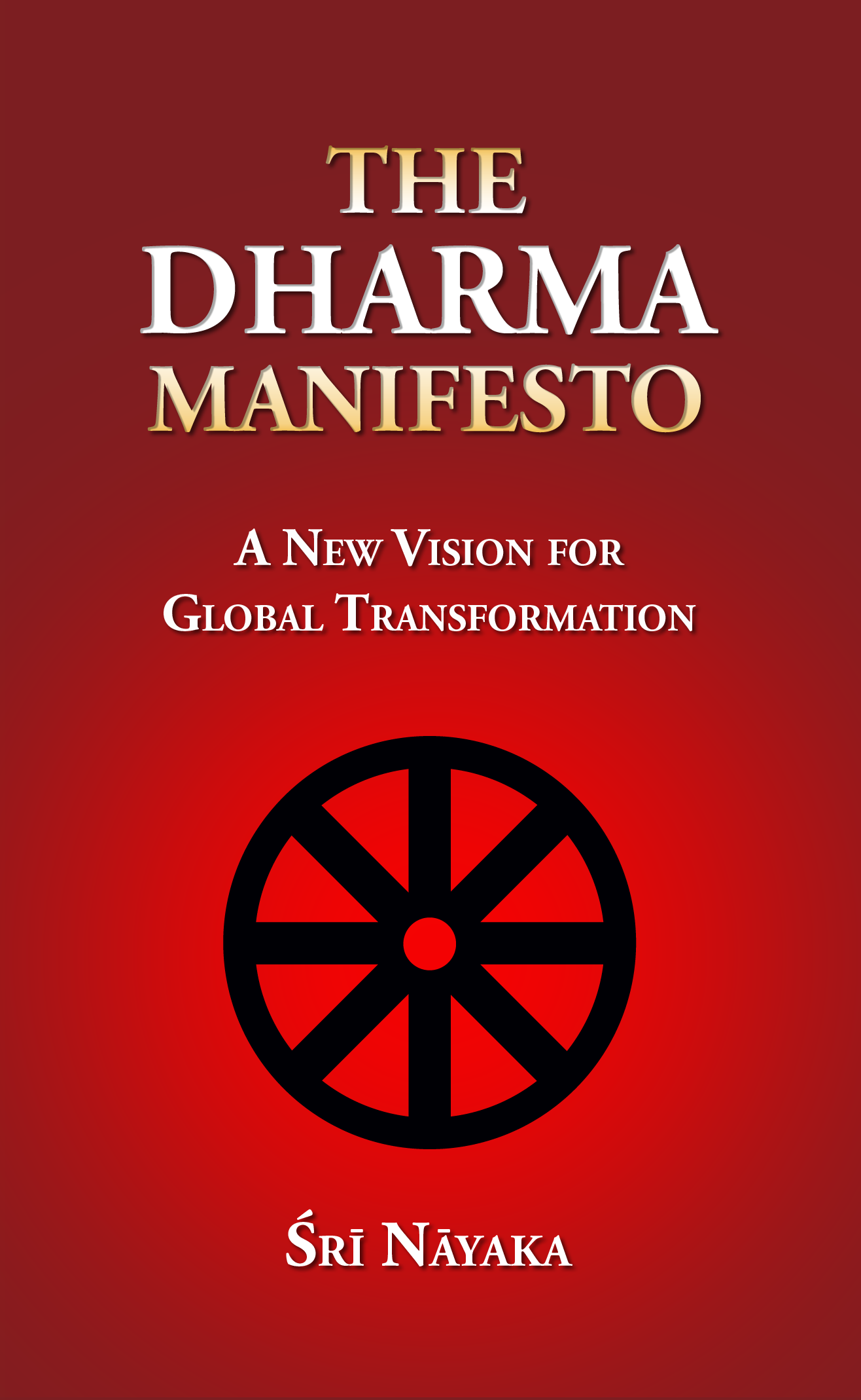 The Dharma Manifesto: A New Vision for Global Transformation - By Sri Nayaka - Book Cover